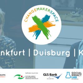 ChangeMakerSpace – Frankfurt, Duisburg, Köln
